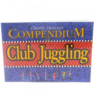The Compendium of Club Juggling - Charlie Dancey (Juggling Book)